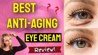 Best Anti Aging Eye Cream (That WORKS!) | Eye Cream For Wrinkles