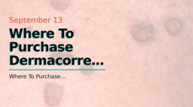 Where To Purchase Dermacorrect Skin Tag Remover (SHOCKING: Is It WORTH It?!)
