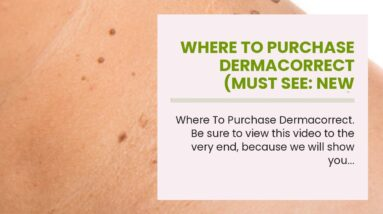 Where To Purchase Dermacorrect (MUST SEE: New Breakthrough!)