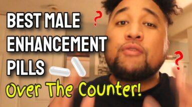 Best Male Enhancement Pills Over The Counter (BEWARE: Watch!)