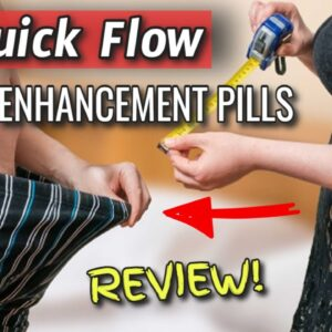 Quick Flow Male Enhancement Pills Review (WATCH Before Buying!)