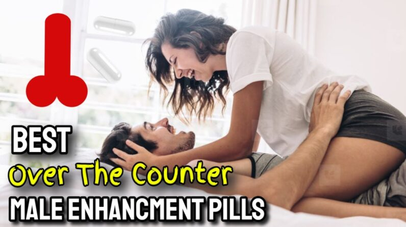 Best Over The Counter Male Enhancement Pills (THAT WORK FAST!)